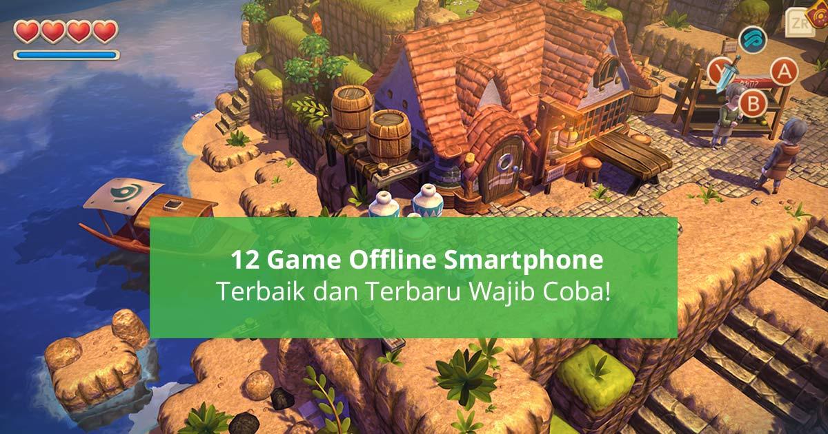 12 Game Offline Smartphone Terbaik Dan Terbaru Wajib Coba