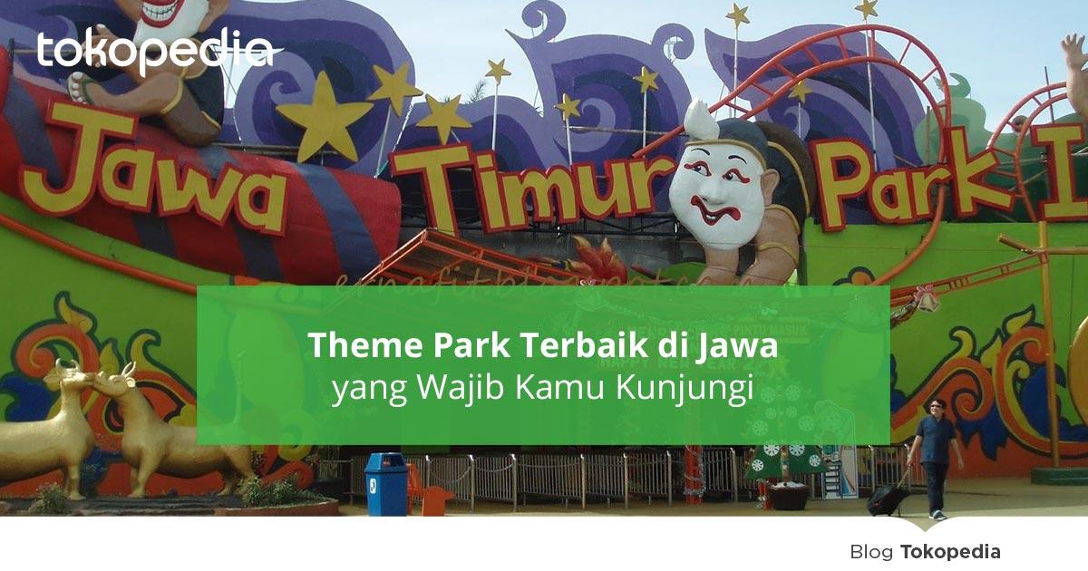 5 Theme Park Terbaik Di Jawa Yang Wajib Kamu Kunjungi