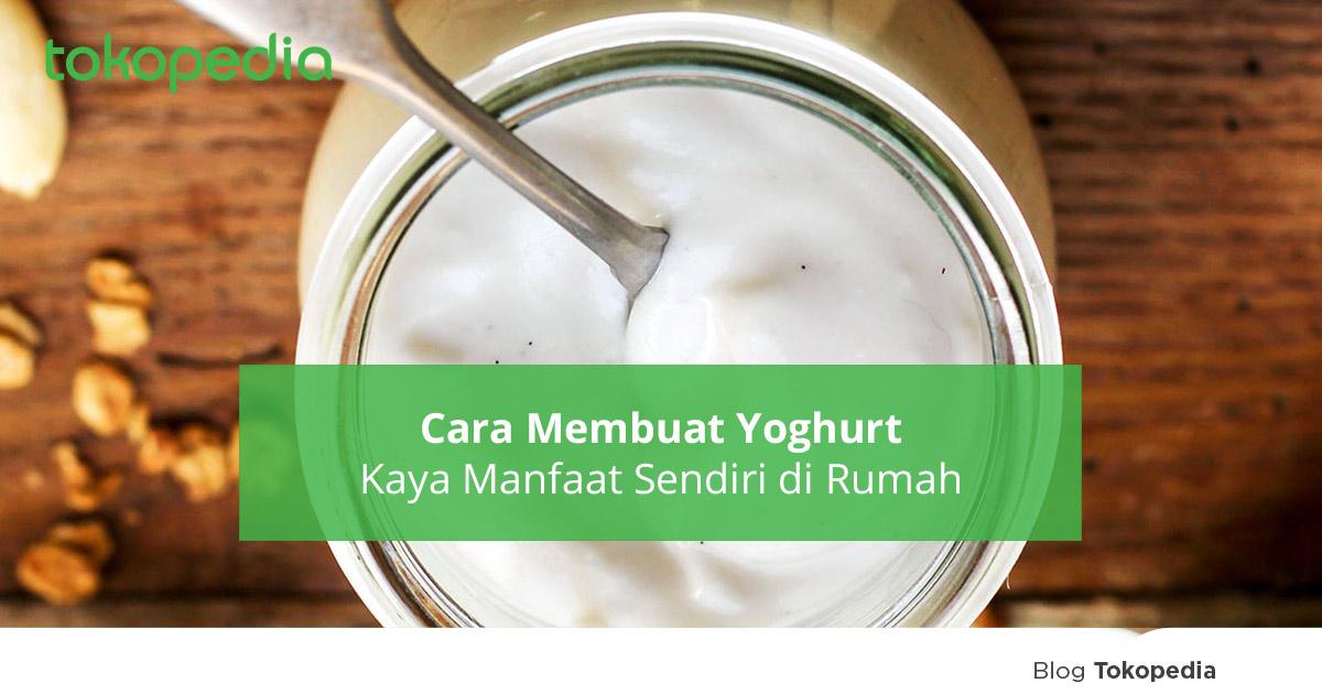 Cara Membuat Yogurt Mudah Serta Manfaat Yogurt Bagi Kesehatan