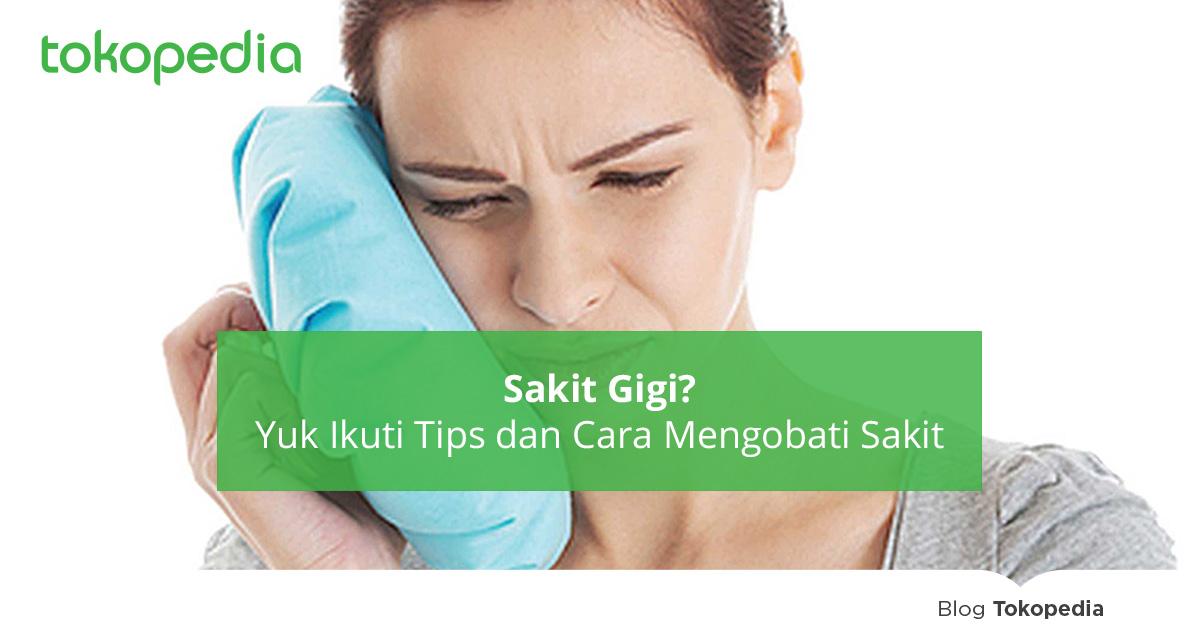 5 Tips dan Cara Mengobati Sakit Gigi paling Ampuh - Tokopedia Blog 62b0d83e75