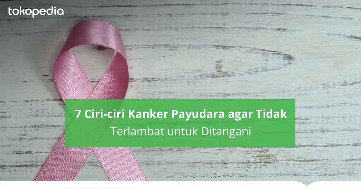 7 Ciri-ciri Kanker Payudara Tahap Awal - Tokopedia Blog
