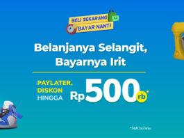 Belanja pakai PayLater & Cicilan Pasti Diskon Hingga Rp500.000 di Tokopedia