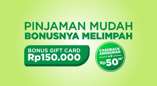 Ajukan pinjaman dapat bonus gift card Rp150.000! Plus cashback angsuran s.d Rp50.000 menanti.