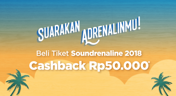 Beli Tiket Soundrenaline di Tokopedia, Dapat Cashback!