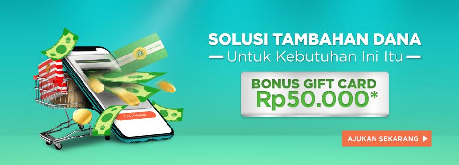 Solusi Tambahan Dana Untuk Kebutuhan Ini Itu, Ajukan Sekarang Bonus Gift Card Rp50.000