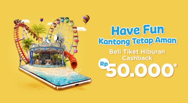 Cashback Rp50.000 untuk setiap pembelian tiket hiburan!