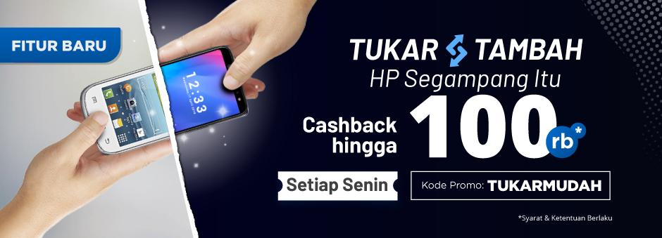 Tukar Tambah Hp Segampang Itu, Cashback Hingga Rp100.000 Buat Kamu!