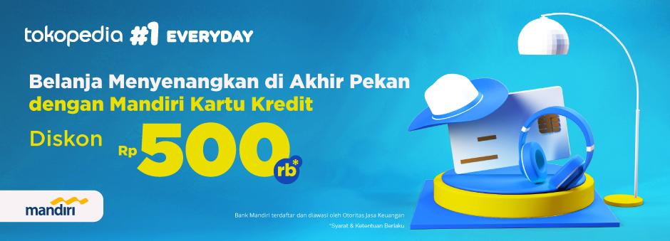 Belanja Makin Cuan dengan Cicilan di Tokopedia! Dapatkan Diskon Rp 500.000 dari Mandiri Kartu Kredit!