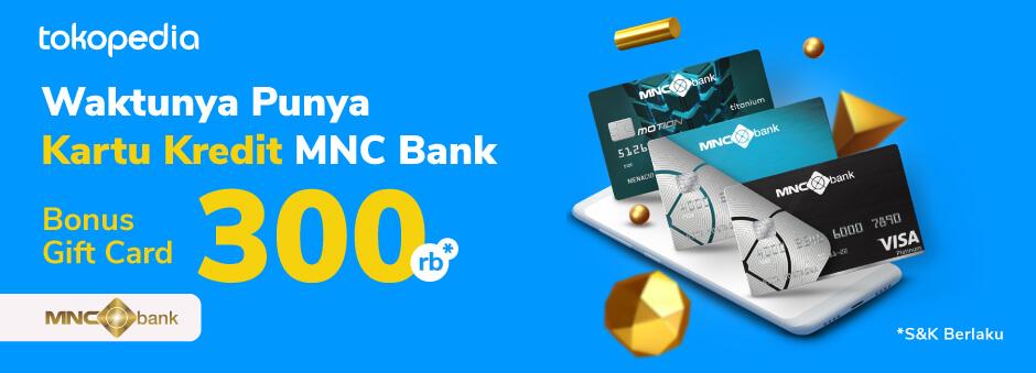 Promo Apply Kartu Kredit MNC Bank, Bonus Tokopedia Gift Card hingga 300.000!
