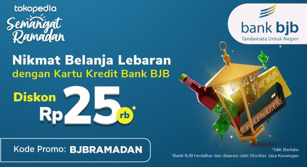 Rayakan Ramadan Bersama Promo dari Bank BJB. Belanja untuk Sahur, Berbuka, dan Lebaran di Tokopedia, Dapat Diskon Rp 25.000!