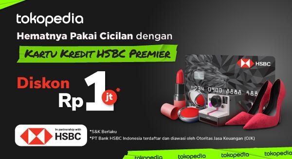 Hanya di Tokopedia, Dapatkan Diskon Rp 1.000.000,- dengan Kartu Kredit HSBC Premier!