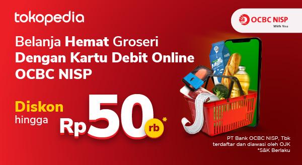 Nikmati Belanja Groceries Diskon s.d Rp 50.000 Pakai Kartu Debit Online OCBC NISP di Tokopedia!