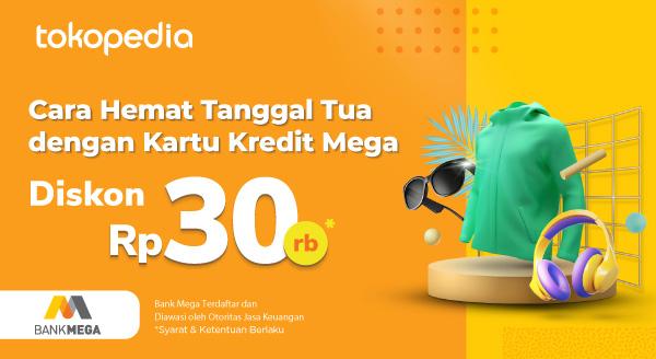 Tanggal Tua Ga Perlu Khawatir untuk Belanja di Tokopedia dengan Diskon Rp 30ribu dari Kartu Kredit Bank Mega!