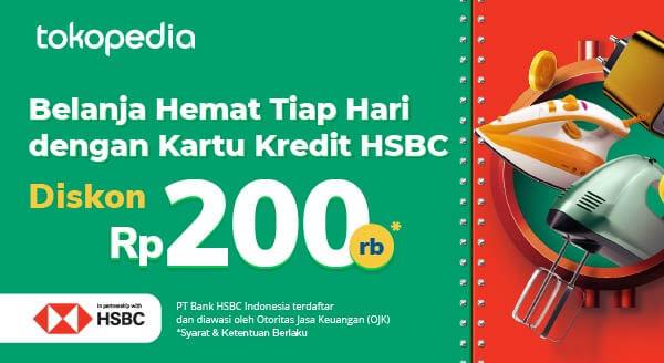 Hanya di Tokopedia, Setiap Hari Dapat Diskon Rp 200.000,- dengan Kartu Kredit HSBC!