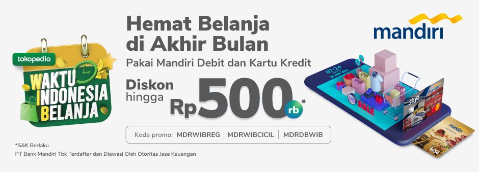 Diskon Hingga Rp 500.000,- untuk Anda di Waktu Indonesia Belanja Tokopedia dengan Kartu Mandiri Debit dan Mandiri Kartu Kredit!