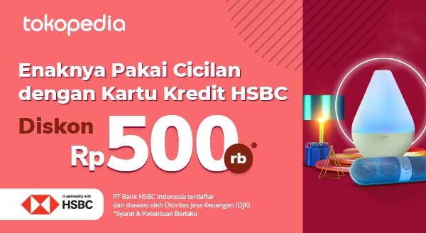 Untung Maksimal dengan Cicilan Kartu Kredit HSBC! Gunakan Kartunya dan Raih Diskon Rp 500ribu Hanya di Tokopedia!