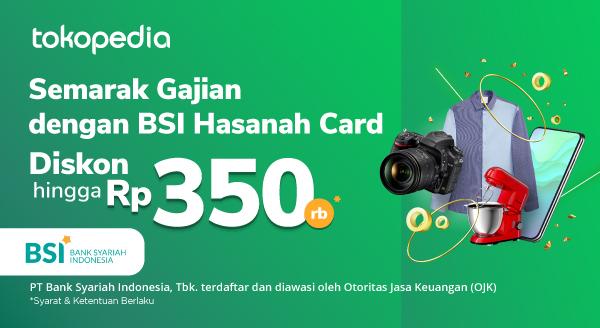 Dapatkan Diskon Hingga Rp 350.000 di Semarak Gajian Tokopedia menggunakan BSI Hasanah Card!