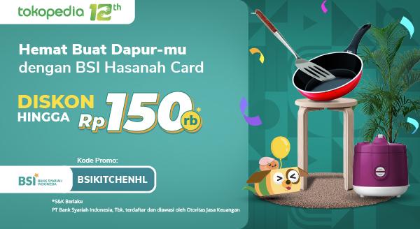 Kini Belanja Perlengkapan Dapur dan Rumah dengan BSI Hasanah Card Diskon hingga Rp150ribu di Tokopedia!