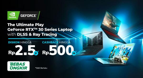 Laptop GeForce RTX 30 Series Diskon s.d Rp2,5jt & Cashback s.d Rp500rb