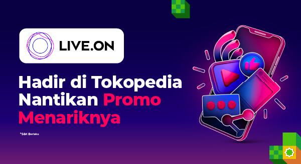 Live.On Kini Hadir di Tokopedia! Nantikan Promo Menariknya!