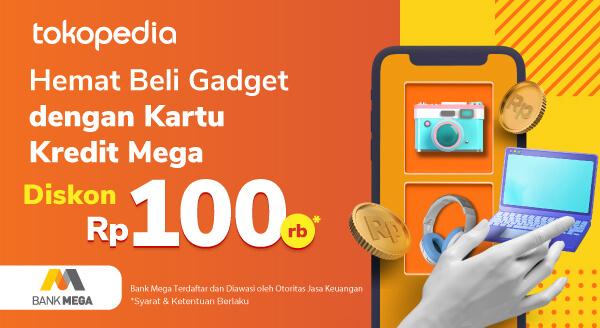 Borong Gadget Berasa Untungnya di Tokopedia, Diskon Rp 100.000 dengan Kartu Kredit Bank Mega