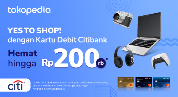 Belanja Pakai Kartu Debit Citibank Dapat Diskon s.d 200ribu di Tokopedia!