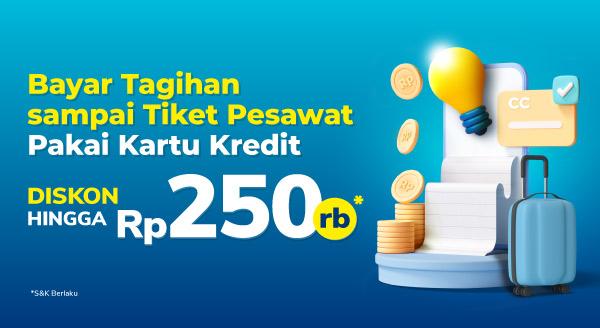 Bayar Tagihan sampai Travel Pakai Kartu Kredit Diskon hingga 250rb!