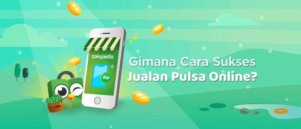 Tips Bisnis Pulsa Online Sukses - Seller Center Tokopedia