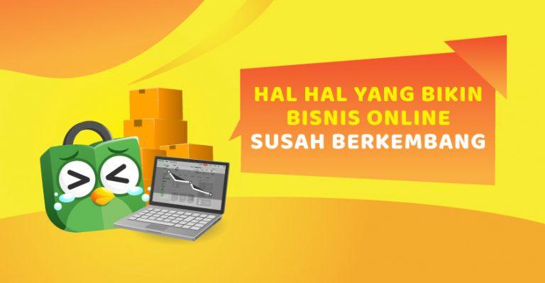 Alasan Bisnis Online Susah Berkembang Pusat Edukasi Seller Tokopedia