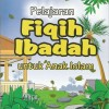 Pelajaran Fiqih Ibadah untuk Anak Islam