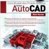 Cara Mudah Dan Praktis Bekerja Dengan AutoCAD Edisi Revisi