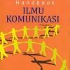 HAND BOOK ILMU KOMUNIKASI (The Hand Book of Communication Science)