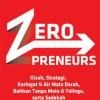Zeropreneurs  - EDUKASI KESUKSESAN NYATA DARI NOL