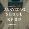 AnnyeongSeoul_KPOP