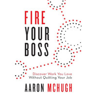 Fire Your Boss Discover Work You Love Without Quitting Your Job