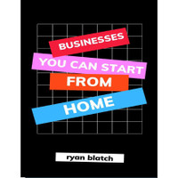 Businesses You Can Start from Home