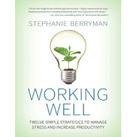 Working Well Twelve Simple Strategies to Manage Stress