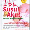 Buku Ibu, Susui Aku! (Bayi Sehat dan Cerdas dengan ASI)