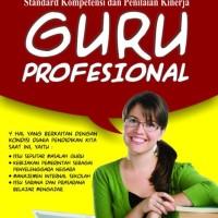 Standar Kompetensi dan penilaian Kinerja Guru Profesional