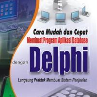 Cara Mudah dan Cepat Membuat Program Aplikasi Database dgn Delphi