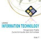 Using Information Technology, Pengenalan Praktis Dunia Komputer Dan Komunikasi -Penerbit Andi