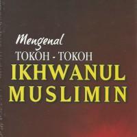 Mengenal Tokoh - Tokoh Ikhwanul Muslimin