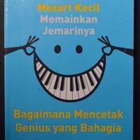 harga Ketika Mozart Kecil Memainkan Jemarinya: Bagaimana Mencetak Genius Tokopedia.com