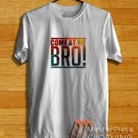 Galaxy Come At Me Bro Quotes |Kaos Distro| Kaos Oblong | Tshirt