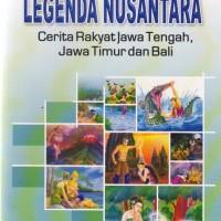 Legenda Nusantara: Cerita Rakyat Jawa Tengah, Jawa Timur & Bali