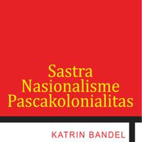 Sastra Nasionalisme Pascakolonialitas--Katrin Bandel