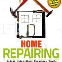 Home Repairing (Soft Cover) Solusi Mudah Atasi Kerusakan Rumah - W123