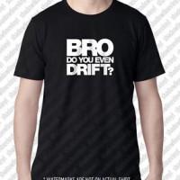 tshirt BRO DO YOU EVEN DRIFT