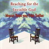 Reaching For The Invisible God (Mencari Tuhan Yang Tidak Terlihat)