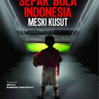 Mencintai Sepak Bola Indonesia Meski Kusut